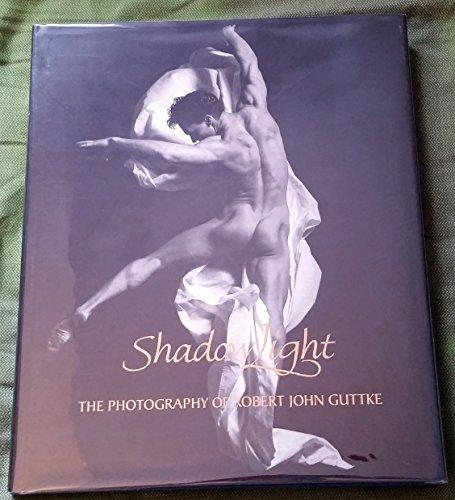Shadowlight: The Photography of Robert John Guttke: Guttke, Robert John