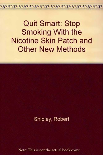 9781880781753: Quit Smart: Stop Smoking With the Nicotine Skin Patch and Other New Methods