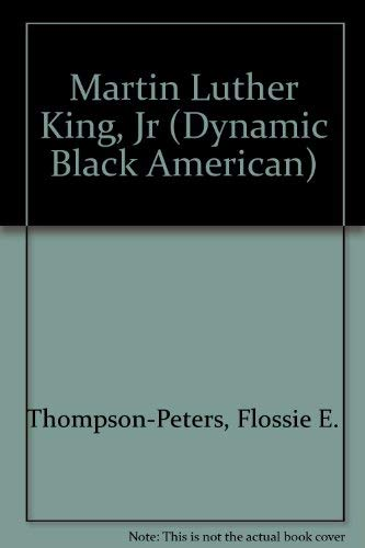 Martin Luther King, Jr (Dynamic Black American): Thompson-Peters, Flossie E.,