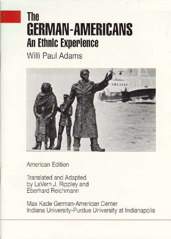 The German-Americans: An Ethnic Experience: Adams, Willi Paul;