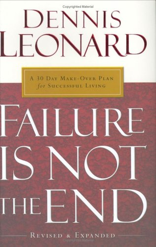Failure is Not the End - A 30 Day Make-Over Plan for Successful Living: Dennis Leonard