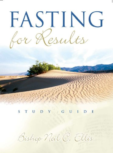 Fasting For Results Study Guide: Ellis, Neil C