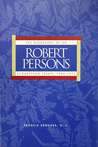 Robert Persons: The biography of an Elizabethan Jesuit, 1546-1610 (Series 3--Original studies ...