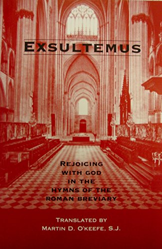 Exsultemus: Rejoicing with God in the hymns of the Roman breviary: O'Keefe, Martin D