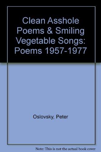 Clean Asshole Poems & Smiling Vegetable Songs: Poems 1957-1977: Oslovsky, Peter