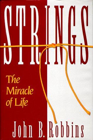 Strings: The Miracle of Life: Robbins, John
