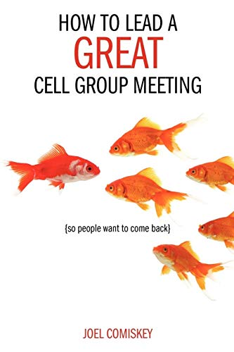 9781880828274: How to Lead a Great Cell Group Meeting.. . So People Want to Come Back