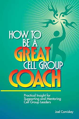 How to Be a Great Cell Group Coach: Practical Insight for Supporting and Mentoring Cell Group ...