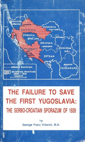Failure to Save the First Yugoslavia: The Serbo, Croatian Sporazum of 1939 (Ziral): Vrbanic, George...