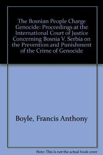 9781880831083: The Bosnian People Charge Genocide: Proceedings at the International Court of Justice Concerning Bosnia V. Serbia on the Prevention and Punishment of the Crime of Genocide