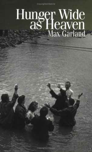 Hunger Wide as Heaven: Max Garland