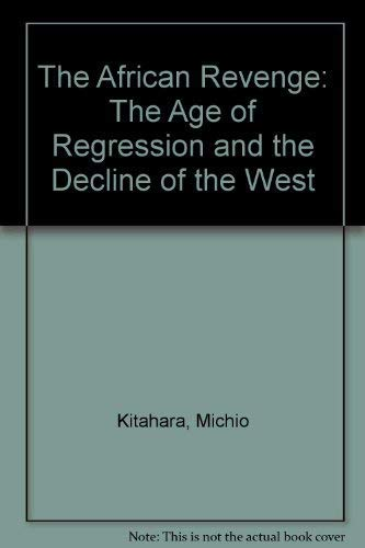 The African Revenge: The Age of Regression and the Decline of the West: Kitahari, Michio