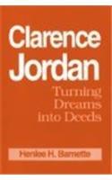 Clarence Jordan: Turning Dreams Into Deeds: Henlee H Barnette