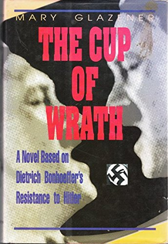 9781880837931: Cup of Wrath: A Novel Based on Dietrich Bonhoeffer's Resistance to Hitler
