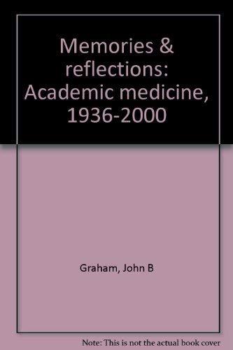 MEMORIES & REFLECTIONS: Academic Medicine, 1936-2000.: Graham, John B.