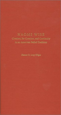 9781880849552: Naomi Wise: Creation, Re-Creation, and Continuity in an American Ballad Tradition