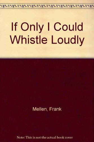 If Only I Could Whistle Loudly: Mellen, Frank