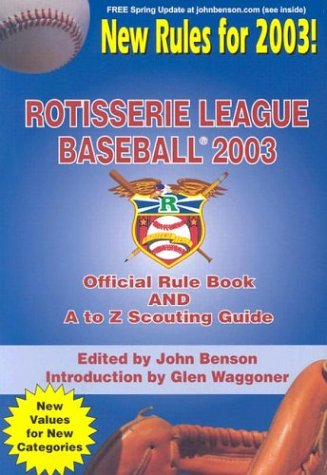 Rotisserie League Baseball: Official manual and A to Z Scouting Guide (2003): Waggoner, Glen, ...