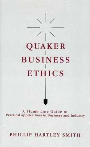 9781880876763: Quaker Business Ethics: A Plumb Line Guide to Practical Aplications in Business and Industry