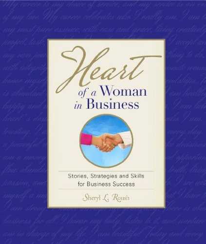 Heart of a Woman in Business: Stories, Strategies and Skills for Business Success: Roush, Sheryl L.