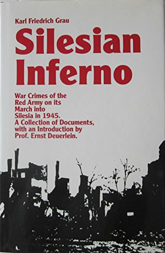 Silesian Inferno: War Crimes of the Red Army on its March into Silesia in 1945: GRAU, KARL ...