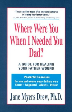 9781880883013: Where Were You When I Needed You Dad?: A Guide for Healing Your Father Wound