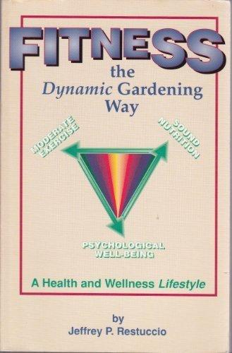Fitness the Dynamic Gardening Way : A: Jeffrey Restuccio