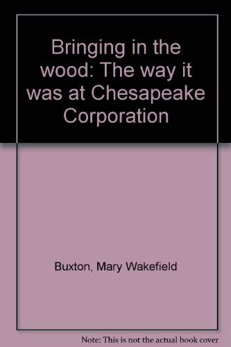 9781880902127: Bringing in the wood: The way it was at Chesapeake Corporation