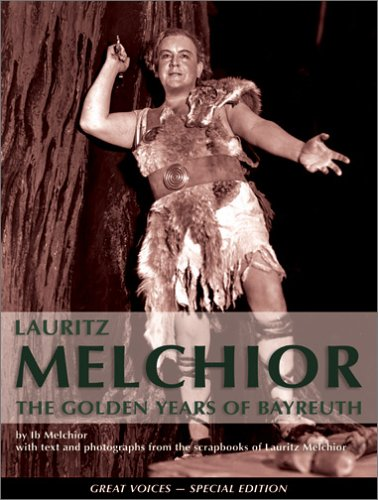 Lauritz Melchior . The Golden Years of Bayreuth . With Text and Photographs from the Scrapbooks o...