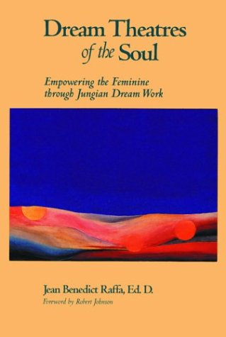 9781880913109: Dream Theatres of the Soul: Empowering the Feminine Through Jungian Dream Work