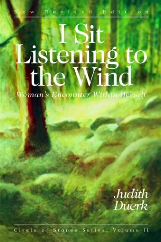 I Sit Listening to the Wind: Woman's Encounter Within Herself (Circle of Stones Series) (1880913372) by Judith Duerk