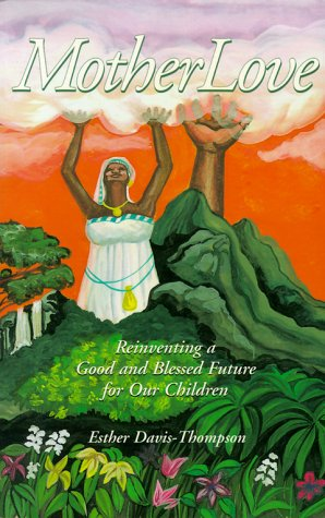 9781880913383: MotherLove: Re-Inventing a Good and Blessed Future for our Children