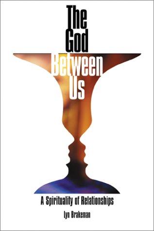 The God Between Us : A Spirituality: Lyn Brakeman