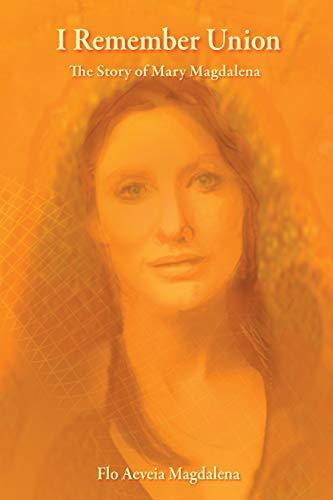 I Remember Union: The Story of Mary: Magdalena, Flo Aeveia;