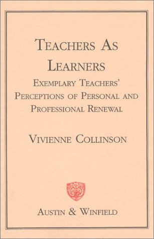 Teachers As Learners: Exemplary Teachers' Perceptions of Personal and Professional Renewal: ...