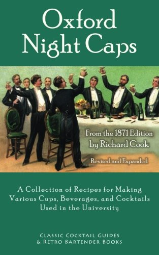 9781880954386: Oxford Night Caps: A Collection of Recipes for Making Various Cups, Beverages, and Cocktails Used in the University