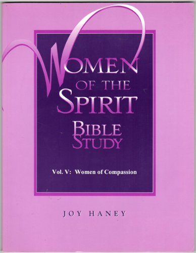 Women of the Spirit Bible Study, Vol. 5: Women of Compassion (Women of the Spirit Bible Studies) (1880969211) by Joy Haney