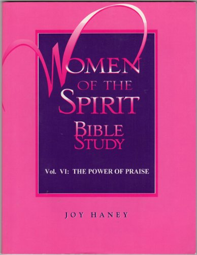 Women of the Spirit Bible Study, Vol. 6: The Power of Praise (Women of the Spirit Bible Studies) (1880969254) by Joy Haney