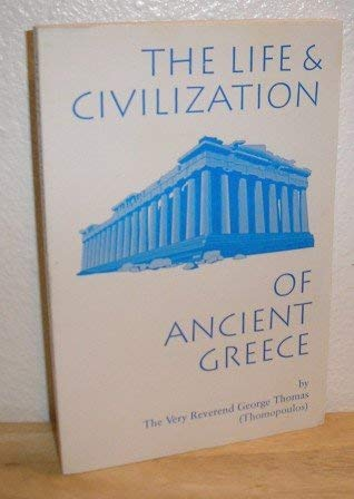 The Life & Civilization of Ancient Greece: George Thomas