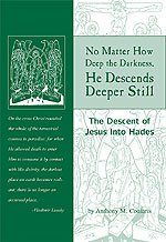 No Matter How Deep the Darkness, He Descends Deeper Still: The Descent of Jesus Into Hades (1880971968) by Anthony M Coniaris