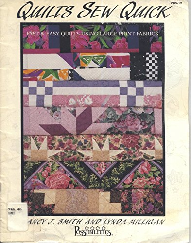 Quilts Sew Quick: Fast and Easy Quilts Using Large Print Fabrics (9781880972014) by Nancy Smith; Lynda Milligan
