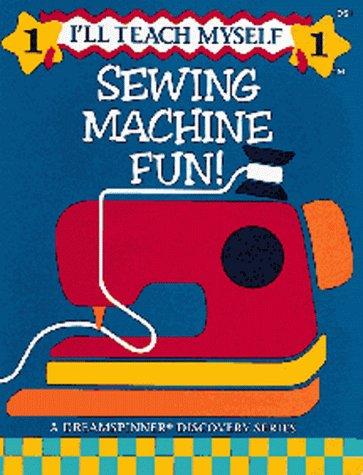 Sewing Machine Fun (I'll Teach Myself ;: Smith, Nancy