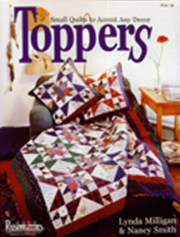 Toppers: Small Quilts to Accent Any Decor: Smith, Nancy; Milligan, Lynda