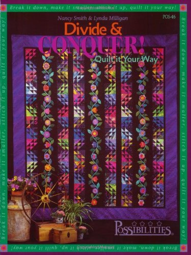 Divide & Conquer: Quilt It Your Way: Smith, Nancy; Milligan, Lynda