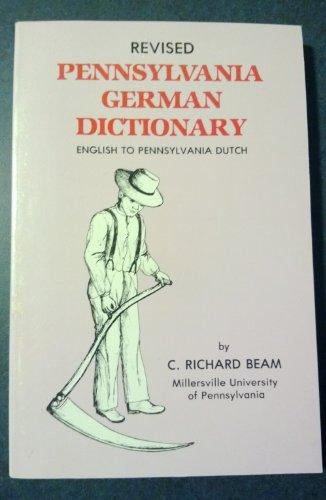 Revised Pennsylvania German Dictionary: English to Pennsylvania Dutch: Beam, C. Richard