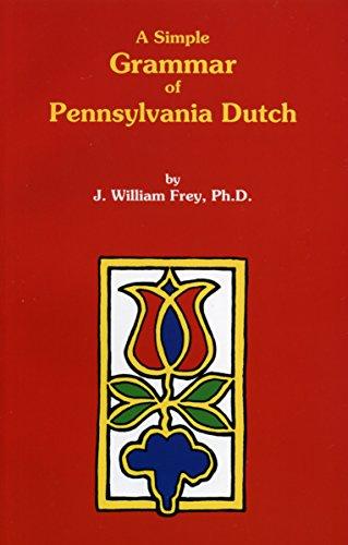 A Simple Grammar of Pennsylvania Dutch: J. William Frey