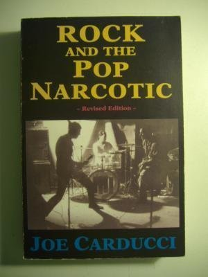 Rock and the Pop Narcotic - [Signed]: Carducci, Joe