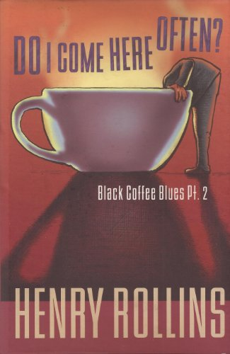 Do I Come Here Often? (Black Coffee Blues Pt. 2).: ROLLINS, Henry.