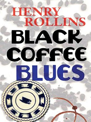 Black Coffee Blues (Henry Rollins): Rollins, Henry
