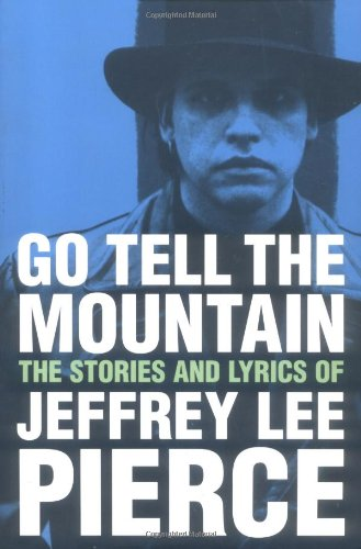 9781880985601: Go Tell the Mountain: The Stories and Lyrics of Jeffrey Lee Pierce